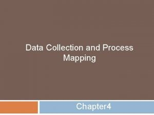 Data Collection and Process Mapping Chapter 4 Data