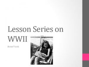 Lesson Series on WWII Anne Frank Anne Frank
