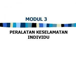 MODUL 3 PERALATAN KESELAMATAN INDIVIDU PPE PERSONAL PROTECTIVE
