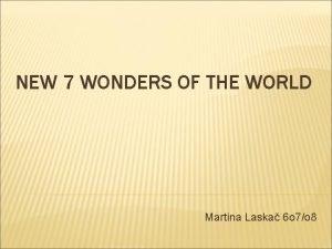 NEW 7 WONDERS OF THE WORLD Martina Laska