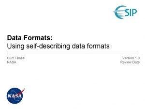 Data Formats Using selfdescribing data formats Curt Tilmes