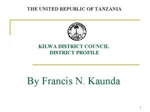 THE UNITED REPUBLIC OF TANZANIA KILWA DISTRICT COUNCIL