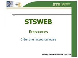 STSWEB Ressources Crer une ressource locale Diffusion Nationale