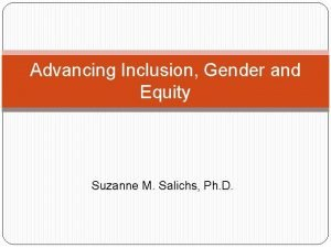 Advancing Inclusion Gender and Equity Suzanne M Salichs