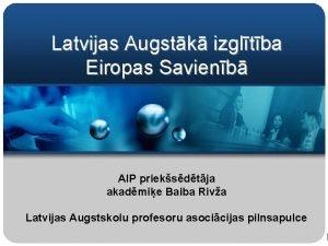 Latvijas Augstk izgltba Eiropas Savienb AIP prieksdtja akadmie