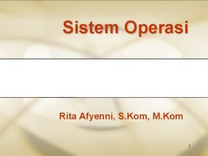 Sistem Operasi Rita Afyenni S Kom M Kom