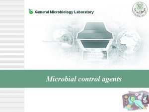 General Microbiology Laboratory Microbial control agents Controlling Microorganisms