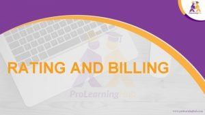 RATING AND BILLING Rating and Billing Module Objectives