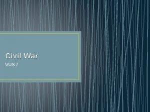 Civil War VUS 7 Civil War 1861 1865