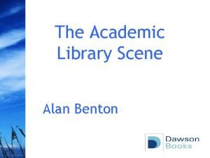 The Academic Library Scene Alan Benton Academic library