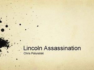 Lincoln Assassination Chris Poturalski Before the Assassination Happened