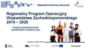 Wojewdzki Urzd Pracy w Szczecinie Regionalny Program Operacyjny