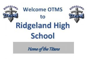 Welcome OTMS to Ridgeland High School Home of
