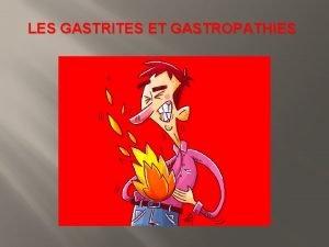 LES GASTRITES ET GASTROPATHIES Gastropathies Chimique ractionnelle ractive