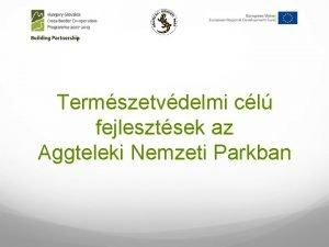 Termszetvdelmi cl fejlesztsek az Aggteleki Nemzeti Parkban Forrsbevons