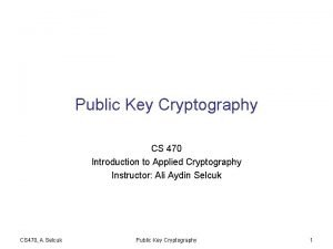 Public Key Cryptography CS 470 Introduction to Applied