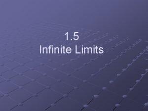 1 5 Infinite Limits Objectives Determine infinite limits