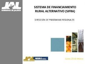SISTEMA DE FINANCIAMIENTO RURAL ALTERNATIVO SIFRA DIRECCIN DE