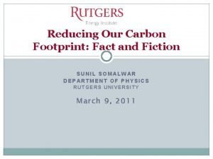 Reducing Our Carbon Footprint Fact and Fiction SUNIL
