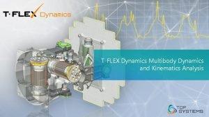 TFLEX Dynamics Multibody Dynamics and Kinematics Analysis Multibody