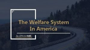 The Welfare System In America By 1162 OUTLINE