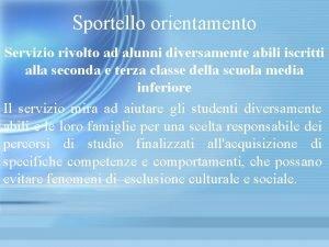 Sportello orientamento Servizio rivolto ad alunni diversamente abili