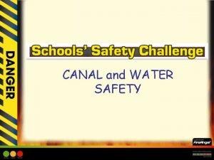 CANAL and WATER SAFETY CANAL and WATER SAFETY
