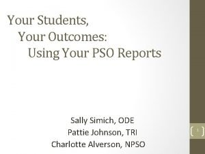 Your Students Your Outcomes Using Your PSO Reports