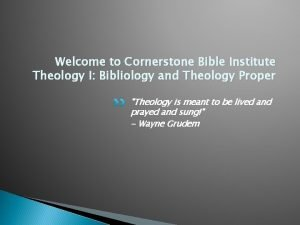 Welcome to Cornerstone Bible Institute Theology I Bibliology