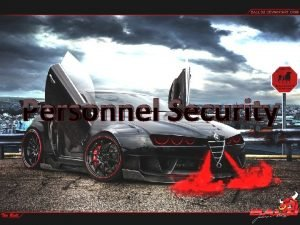 Personnel Security Personnel Security in General Purpose to