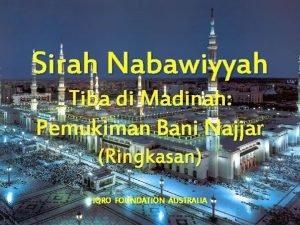 Sirah Nabawiyyah Tiba di Madinah Pemukiman Bani Najjar
