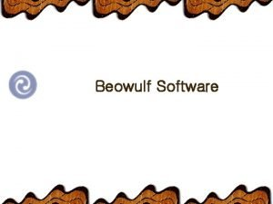Beowulf Software Monitoring and Administration Beowulf Watch w