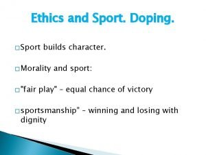 Ethics and Sport Doping Sport builds character Morality