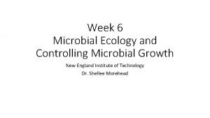 Week 6 Microbial Ecology and Controlling Microbial Growth