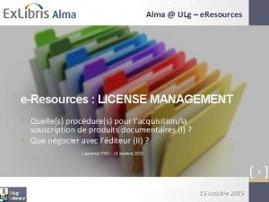 Alma ULg e Resources eResources LICENSE MANAGEMENT Quelles