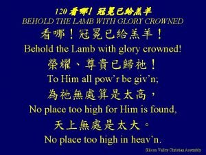 120 BEHOLD THE LAMB WITH GLORY CROWNED Behold
