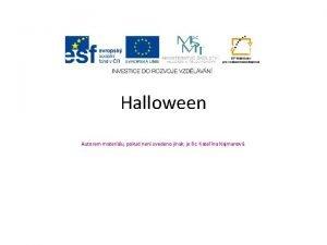 Halloween Autorem materilu pokud nen uvedeno jinak je