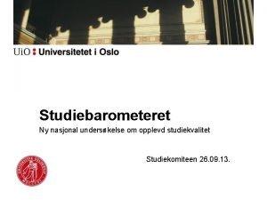 Studiebarometeret Ny nasjonal underskelse om opplevd studiekvalitet Studiekomiteen