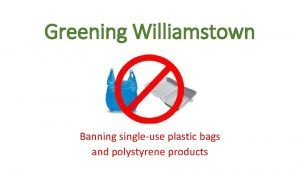 Greening Williamstown Banning singleuse plastic bags and polystyrene
