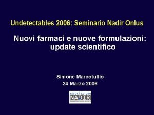 Undetectables 2006 Seminario Nadir Onlus Nuovi farmaci e
