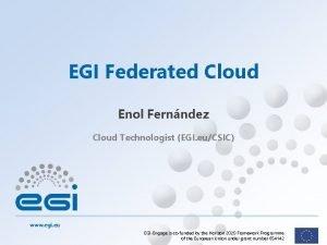 EGI Federated Cloud Enol Fernndez Cloud Technologist EGI