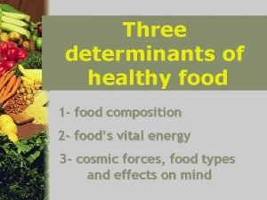 Three determinants of healthy food 1 food composition