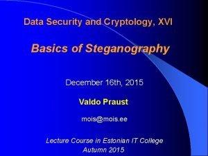 Data Security and Cryptology XVI Basics of Steganography