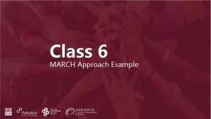 Class 6 MARCH Approach Example Introduction MARCH Historical