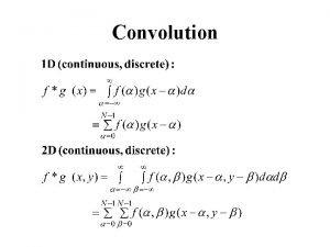 Convolution Convolution Properties Commutative fg gf Associative fgh