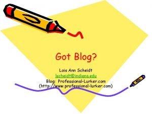 Got Blog Lois Ann Scheidt lscheidtindiana edu Blog