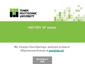 HISTORY OF RUSSIA Ms Kseniya Zharchinskaya assistant professor