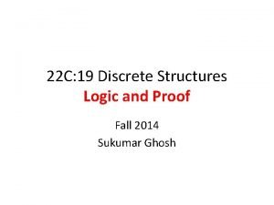 22 C 19 Discrete Structures Logic and Proof