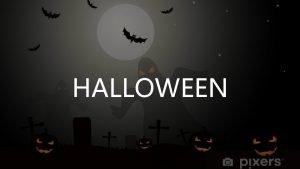 HALLOWEEN History of Halloween began 2000 years ago