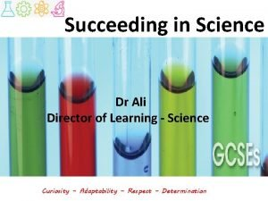 Succeeding in Science Dr Ali Director of Learning